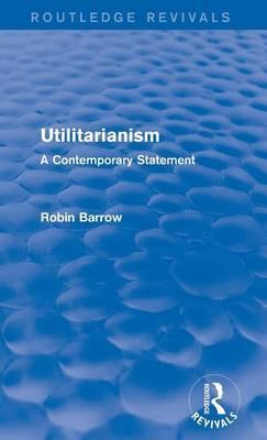 Utilitarianism  A Contemporary Statement