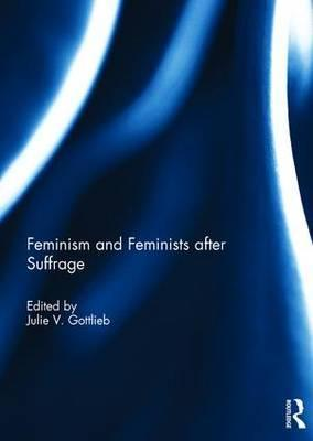 Feminism and Feminists After Suffrage