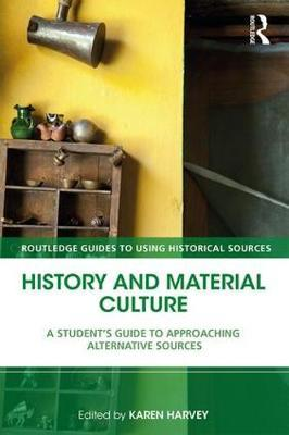 History and Material Culture: A Student's Guide to Approaching Alternative Sources