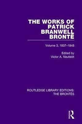 The Works of Patrick Branwell Brontee: 1837-1848 Volume 3