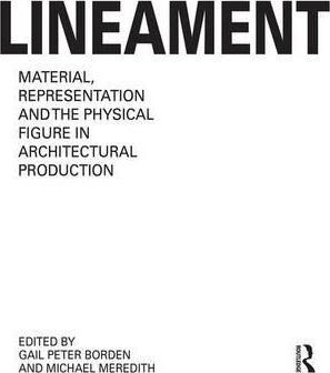 Lineament: Material, Representation and the Physical Figure in Architectural Production