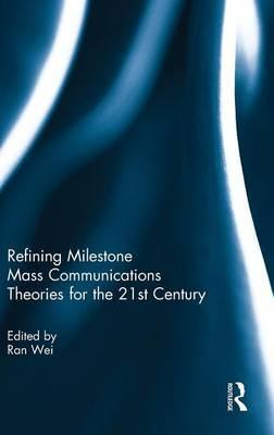 Refining Milestone Mass Communications Theories for the 21st Century