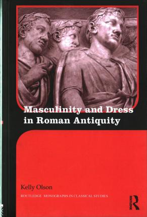 Masculinity and Dress in Roman Antiquity