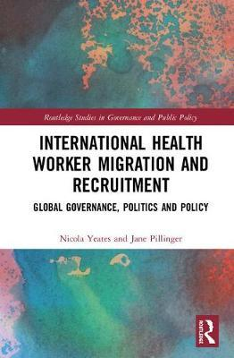 Global Health Labour Migration Governance, Politics and Policy