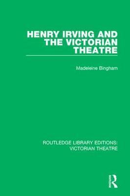 Henry Irving and The Victorian Theatre