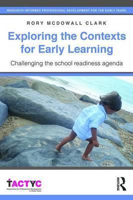 Exploring the Contexts for Early Learning  Challenging the school readiness agenda