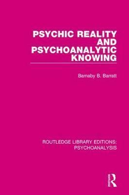 Psychic Reality and Psychoanalytic Knowing