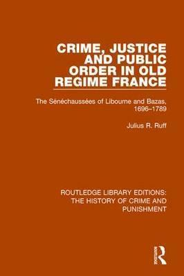 Crime, Justice and Public Order in Old Regime France