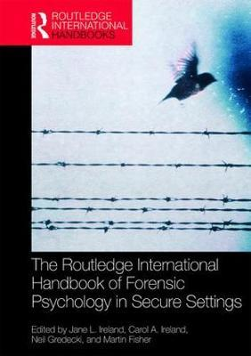 The Routledge International Handbook of Forensic Psychology in Secure Settings