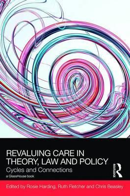 ReValuing Care in Theory, Law & Policy