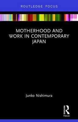 Motherhood and Work in Contemporary Japan