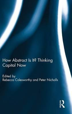 How Abstract is it? Thinking Capital Now