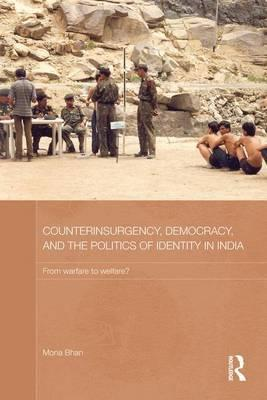Counterinsurgency, Democracy, and the Politics of Identity in India