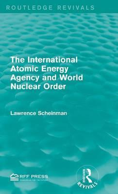 The International Atomic Energy Agency and World Nuclear Order