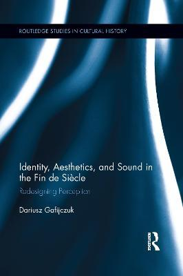 Identity, Aesthetics, and Sound in the Fin De Siecle