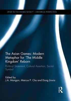 The Asian Games: Modern Metaphor for 'the Middle Kingdom' Reborn