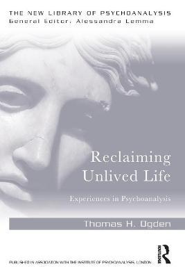 Reclaiming Unlived Life - Thomas Ogden