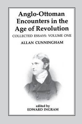 Anglo-Ottoman Encounters in the Age of Revolution: Volume 1