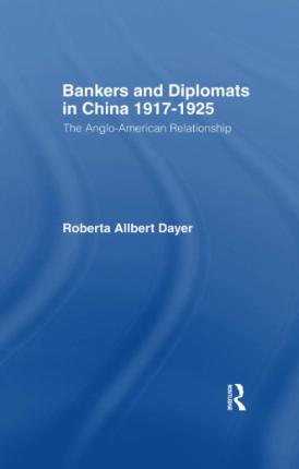 Bankers and Diplomats in China 1917-1925