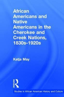 African Americans and Native Americans in the Cherokee and Creek Nations, 1830s-1920s
