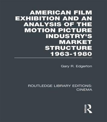 American Film Exhibition and an Analysis of the Motion Picture Industry's Market Structure 1963-1980