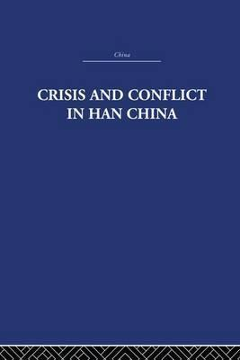Crisis and Conflict in Han China