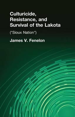 Culturicide, Resistance, and Survival of the Lakota (Sioux Nation)