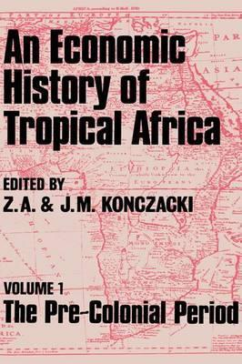 An Economic History of Tropical Africa: The Pre-Colonial Period Volume 1