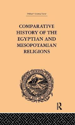 Comparative History of the Egyptian and Mesopotamian Religions: History of the Egyptian Religion Vol.1