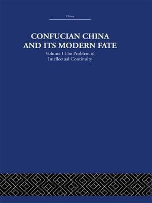 Confucian China and its Modern Fate: Volume 1