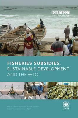 Fisheries Subsidies, Sustainable Development and the WTO