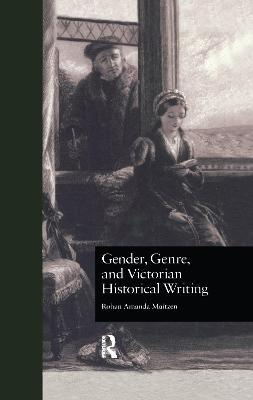 Gender, Genre, and Victorian Historical Writing