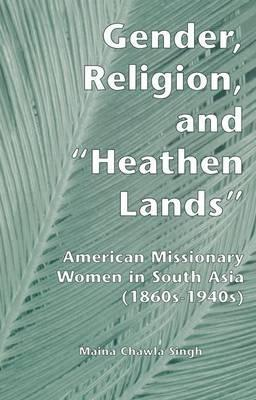 Gender, Religion, and the Heathen Lands