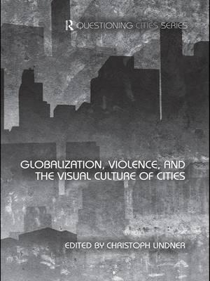 Globalization, Violence and the Visual Culture of Cities
