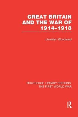 Great Britain and the War of 1914-1918 (Rle the First World War)