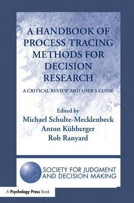 A Handbook of Process Tracing Methods for Decision Research
