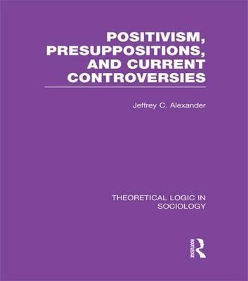Positivism, Presupposition and Current Controversies