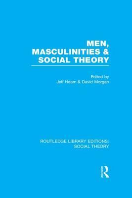 Men, Masculinities and Social Theory