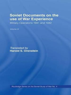 Soviet Documents on the Use of War Experience: Military Operations 1941 and 1942 Volume Three
