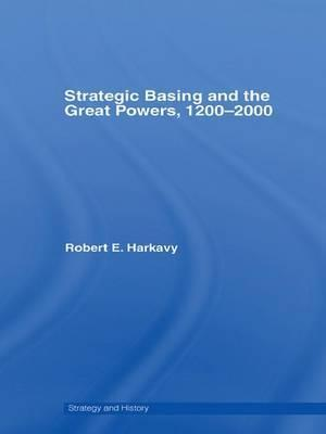 Strategic Basing and the Great Powers, 1200-2000