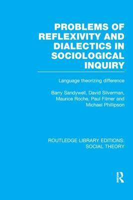 Problems of Reflexivity and Dialectics in Sociological Inquiry
