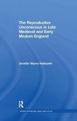 The Reproductive Unconscious in Late Medieval and Early Modern England