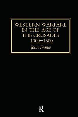 Western Warfare in the Age of the Crusades 1000-1300