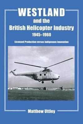 Westland and the British Helicopter Industry, 1945-1960