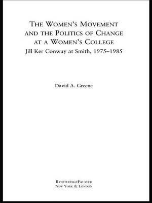 The Women's Movement and the Politics of Change at a Women's College