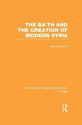 The Ba'th and the Creation of Modern Syria