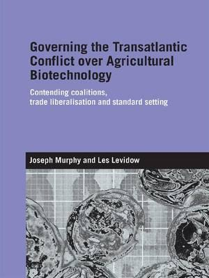 Governing the Transatlantic Conflict over Agricultural Biotechnology