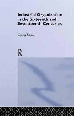 Industrial Organization in the Sixteenth and Seventeenth Centuries