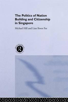 The Politics of Nation Building and Citizenship in Singapore