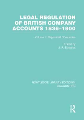 Legal Regulation of British Company Accounts 1836-1900: Volume 2
